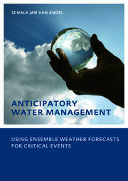 Anticipatory Water Management – Using ensemble weather forecasts for critical events: UNESCO-IHE Phd Thesis