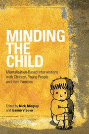 Minding the Child : Mentalization-Based Interventions with Children, Young People and their Families book cover