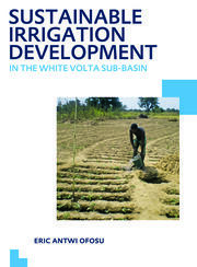Sustainable Irrigation Development in the White Volta sub-Basin: UNESCO-IHE PhD Thesis