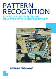 Pattern Recognition for Reliability Assessment of Water Distribution Networks: UNESCO-IHE PhD Thesis