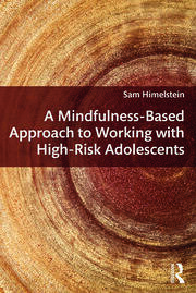 A Mindfulness-Based Approach to Working with High-Risk Adolescents - 1st Edition book cover