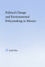 Political Change and Environmental Policymaking in Mexico - 1st Edition book cover