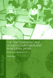The Tea Ceremony and Women's Empowerment in Modern Japan - 1st Edition book cover