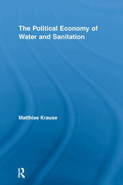 The Political Economy of Water and Sanitation - 1st Edition book cover