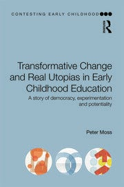 Transformative Change and Real Utopias in Early Childhood Education - 1st Edition book cover