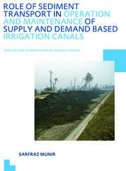 Role of Sediment Transport in Operation and Maintenance of Supply and Demand Based Irrigation Canals: Application to Machai Maira Branch Canals: UNESCO-IHE PhD Thesis