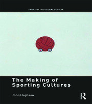 The Making of Sporting Cultures - 1st Edition book cover