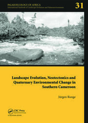 Landscape Evolution, Neotectonics and Quaternary Environmental Change in Southern Cameroon: Palaeoecology of Africa Vol. 31, An International Yearbook of Landscape Evolution and Palaeoenvironments