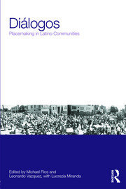 Diálogos: Placemaking in Latino Communities - 1st Edition book cover