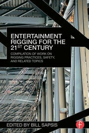 Entertainment Rigging for the 21st Century : Compilation of Work on Rigging Practices, Safety, and Related Topics - 1st Edition book cover