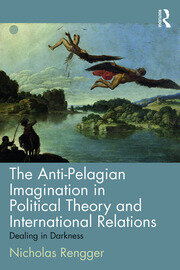 The Anti-Pelagian Imagination in Political Theory and International Relations - 1st Edition book cover