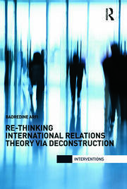 Re-Thinking International Relations Theory via Deconstruction - 1st Edition book cover