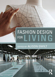 Fashion Design For Living 1st Edition Alison Gwilt Routledge Bo