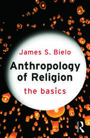 Anthropology of Religion: The Basics - 1st Edition book cover