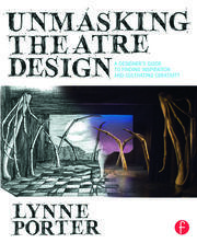 Unmasking Theatre Design: A Designer's Guide to Finding Inspiration and Cultivating Creativity - 1st Edition book cover