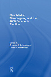 New Media, Campaigning and the 2008 Facebook Election - 1st Edition book cover