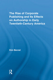 The Rise of Corporate Publishing and Its Effects on Authorship in Early Twentieth Century America - 1st Edition book cover