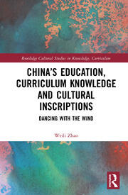 China's Education, Curriculum Knowledge and Cultural Inscriptions: Dancing with The Wind