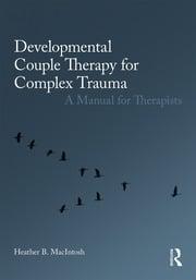 Developmental Couple Therapy for Complex Trauma - 1st Edition book cover