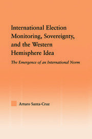 International Election Monitoring, Sovereignty, and the Western Hemisphere - 1st Edition book cover