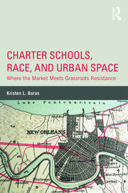 Charter Schools, Race, and Urban Space - 1st Edition book cover