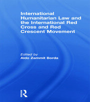 International Humanitarian Law and the International Red Cross and Red Crescent Movement - 1st Edition book cover