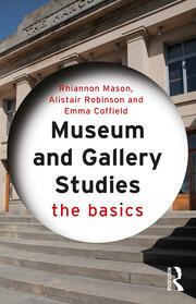 Museum and Gallery Studies : The Basics - 1st Edition book cover