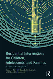 Residential Interventions for Children, Adolescents, and Families - 1st Edition book cover