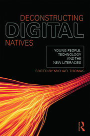 Deconstructing Digital Natives - 1st Edition book cover