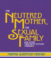 The Neutered Mother, The Sexual Family and Other Twentieth Century Tragedies - 1st Edition book cover