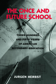The Once and Future School : Three Hundred and Fifty Years of American Secondary Education - 1st Edition book cover