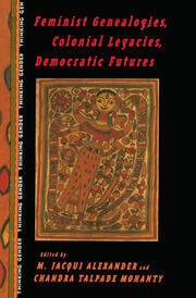 Feminist Genealogies, Colonial Legacies, Democratic Futures