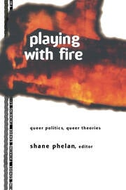 Playing with Fire: Queer Politics, Queer Theories