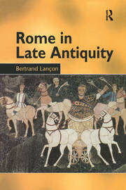 Rome in Late Antiquity - 1st Edition book cover