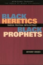 Black Heretics, Black Prophets: Radical Political Intellectuals