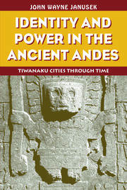 Identity and Power in the Ancient Andes: Tiwanaku Cities through Time