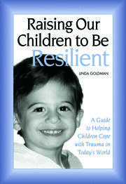 Raising Our Children to Be Resilient - 1st Edition book cover