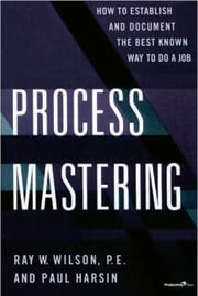 Process Mastering: How to Establish and Document the Best Known Way to Do a Job