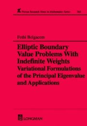 Elliptic Boundary Value Problems with Indefinite Weights, Variational Formulations of the Principal Eigenvalue, and Applications