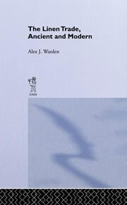 The Linen Trade, Ancient and Modern - 1st Edition book cover