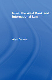 Israel, the West Bank and International Law - 1st Edition book cover