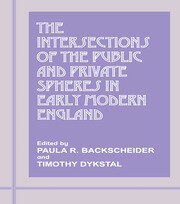 The Intersections of the Public and Private Spheres in Early Modern England - 1st Edition book cover