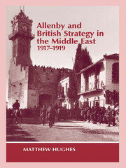 Allenby and British Strategy in the Middle East, 1917-1919 - 1st Edition book cover