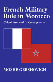 French Military Rule in Morocco - 1st Edition book cover