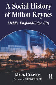 A Social History of Milton Keynes - 1st Edition book cover