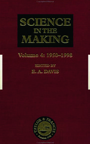 Science in the Making: Volume Four - 1950-1998