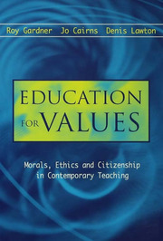 Education for Values: Morals, Ethics and Citizenship in Contemporary Teaching - 1st Edition book cover