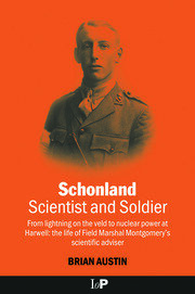 Schonland: Scientist and Soldier: From lightning on the veld to nuclear power at Harwell: the life of Field Marshal Montgomery's scientific adviser
