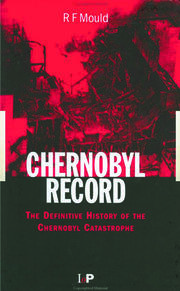 Chernobyl Record: The Definitive History of the Chernobyl Catastrophe
