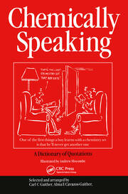 Chemically Speaking: A Dictionary of Quotations